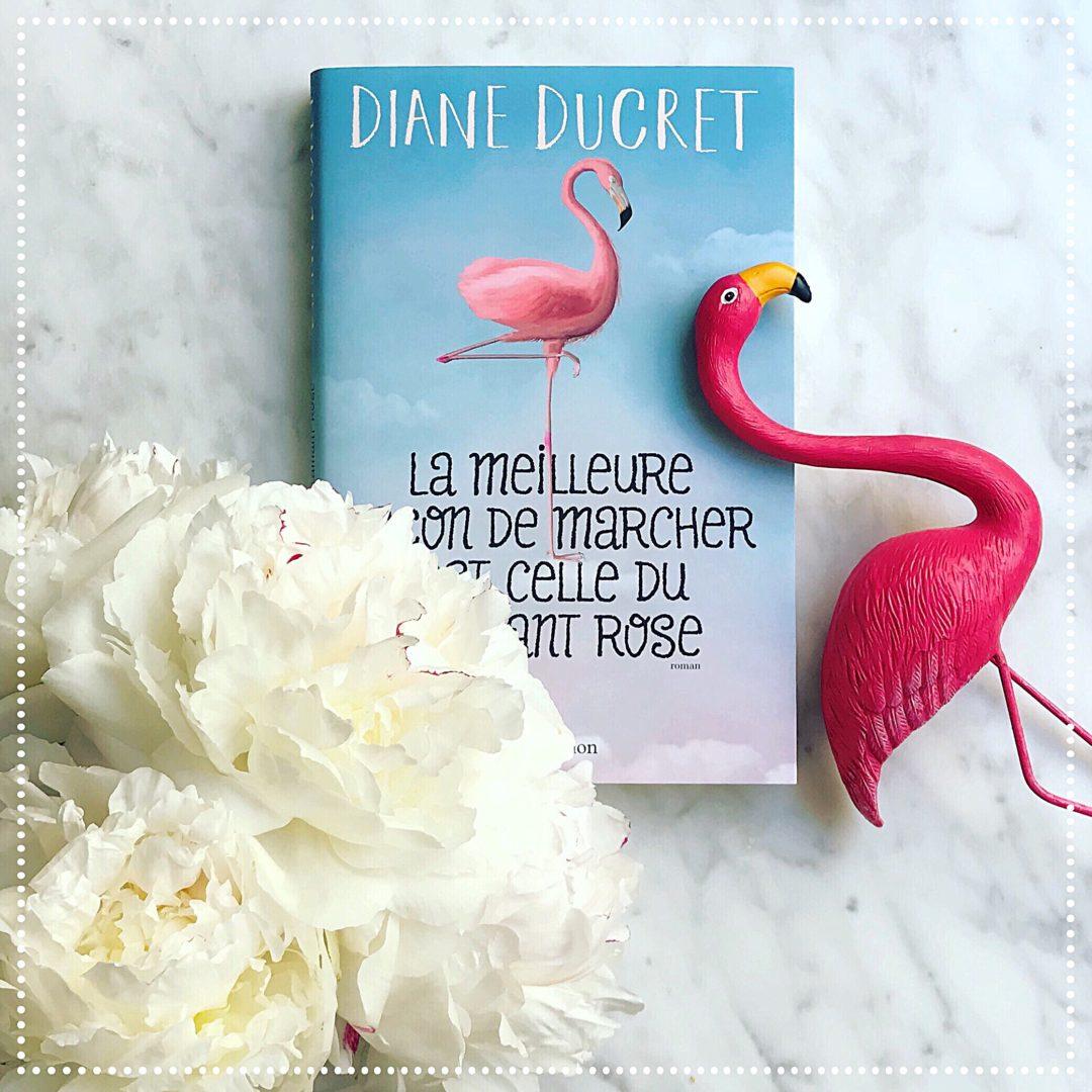 booksnjoy - La meilleure façon de marcher est celle du flamant rose, Diane Ducret : autobiographie romancée